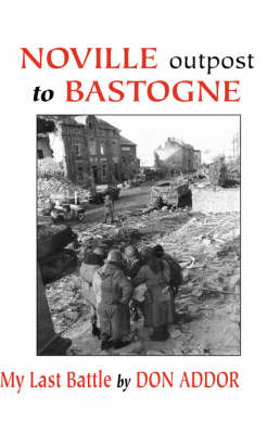 Noville Outpost to Bastogne: My Last Battle (Hardback)