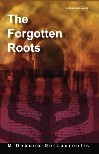 The Forgotten Roots: A Beginners Guide to Judaic Roots (Paperback)