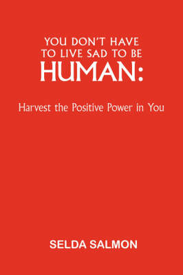 You Don't Have to Live Sad to be Human: Harvest the Positive Power in You (Hardback)