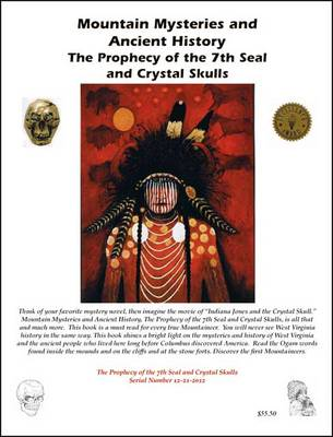 Mountain Mysteries and Ancient History: Prophesy of the 7th Seal and Crystal Skulls v. 2: The Prophecy of the 7th Seal and Crystal Skulls (Paperback)