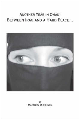 Another Year In Oman: Between Iraq and a Hard Place (Paperback)