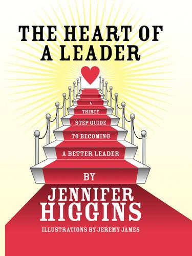 The Heart of A Leader: A Thirty Step Guide to Becoming a Better Leader (Paperback)