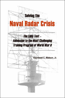 Solving the Naval Radar Crisis: The Eddy Test - Admission to the Most Unusual Training Program of World War II (Paperback)