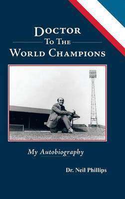 Doctor to the World Champions: My Autobiography (Hardback)