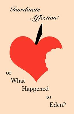 Inordinate Affection!: or What Happened to Eden? (Paperback)