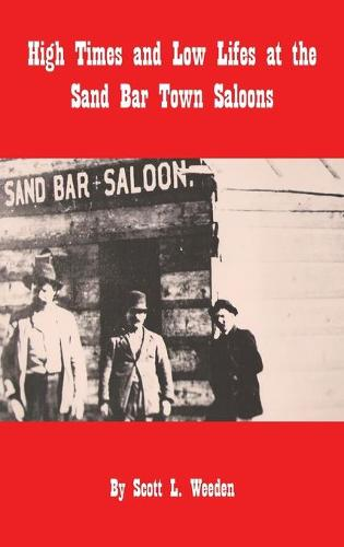 High Times and Low Lifes at the Sand Bar Town Saloons (Hardback)