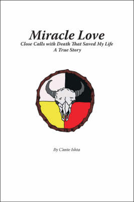 Miracle Love: Close Calls with Death That Saved My Life - A True Story (Paperback)