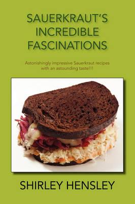 Sauerkraut's Incredible Fascinations: Astonishingly Impressive Sauerkraut Recipes with an Astounding Taste!!! (Paperback)