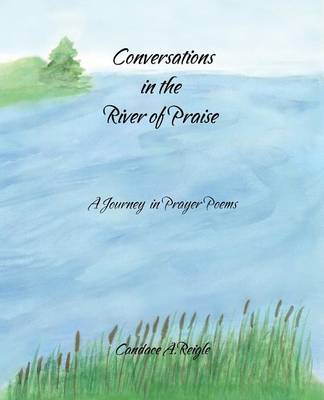 Conversations in the River of Praise: A Journey in Prayer Poems (Paperback)