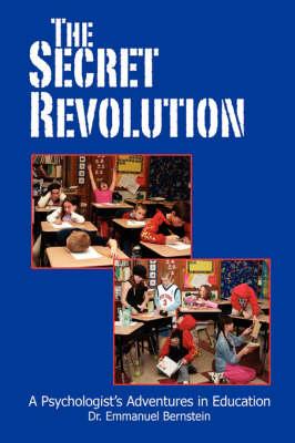 The Secret Revolution: A Psychologist's Adventures in Education (Hardback)