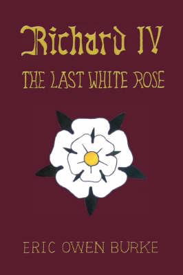 Richard IV: The Last White Rose (Hardback)