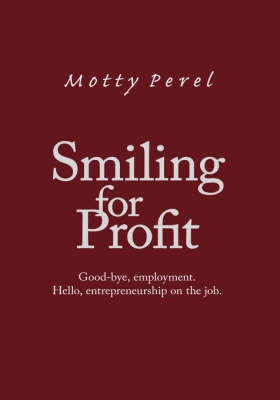 Smiling for Profit: Good-bye, Employment - Hello, Entrepreneurship on the Job (Hardback)