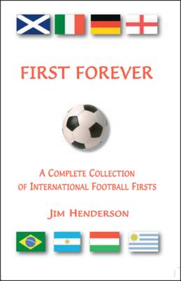 First Forever: A Complete Collection of International Football Firsts (Paperback)