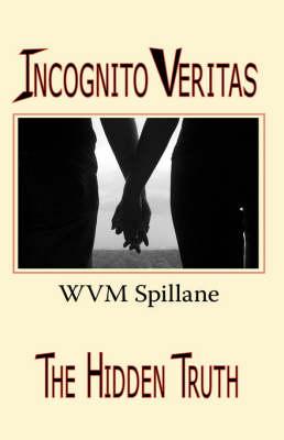 Incognito Veritas: The Hidden Truth (Hardback)