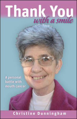 Thank You with a Smile: A Personal Battle with Mouth Cancer (Paperback)