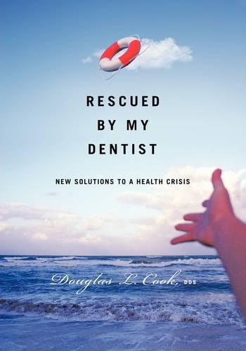 Rescued by My Dentist: New Solutions to a Health Crisis (Paperback)