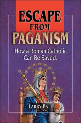 Escape from Paganism: How a Roman Catholic Can be Saved (Paperback)