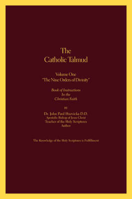 The Catholic Talmud: Nine Orders of Divinity v. 1: Book of Instructions in the Christian Faith (Paperback)