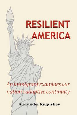 Resilient America: An Immigrant Examines Our Nation's Adaptive Continuity (Paperback)