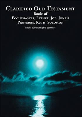 Clarified Old Testament: Books of Ecclesiastes, Esther, Job, Jonah, Proverbs, Ruth, Solomon (Paperback)