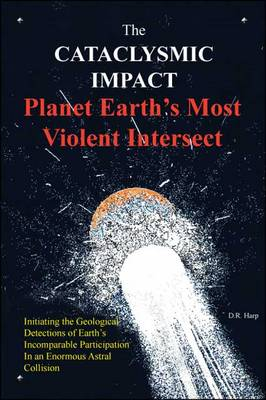 The Cataclysmic Impact: Planet Earth's Most Violent Intersect (Paperback)