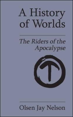 A History of Worlds: The Riders of the Apocalypse (Paperback)