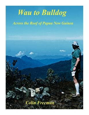 Wau to Bulldog: Across the Roof of Papua New Guinea (Paperback)