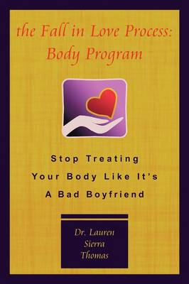 The Fall In Love Process: Body Program: Stop Treating Your Body Like It's A Bad Boyfriend (Paperback)