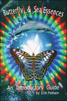 Butterfly and Sea Essences: An Introductory Guide (Paperback)
