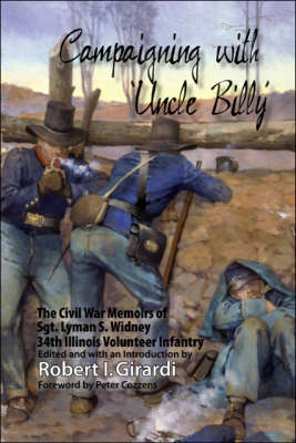 Campaigning with Uncle Billy: The Civil War Memoirs of Sgt. Lyman S. Widney, 34th Illinois Volunteer Infantry (Paperback)