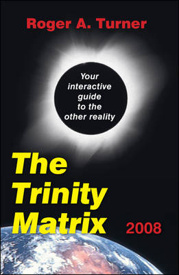 The Trinity Matrix 2008: Your Interactive Guide to the Other Reality (Paperback)