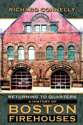 Returning to Quarters: A History of Boston Firehouses (Paperback)
