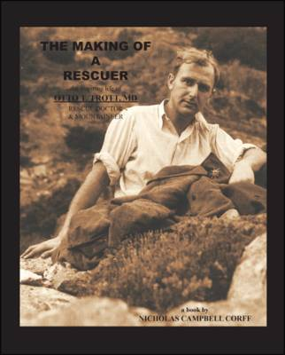 The Making of a Rescuer: The Inspiring Life of Otto T. Trott, MD Rescue Doctor and Mountaineer (Paperback)