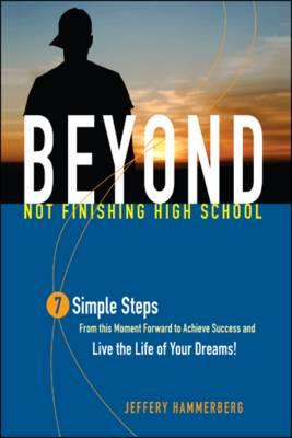 Beyond Not Finishing High School: 7 Simple Steps to Live the Life of Your Dreams (Paperback)