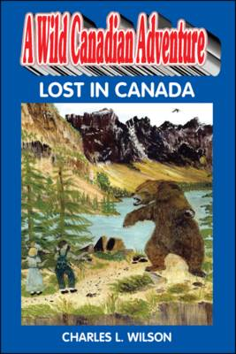 A Wild Canadian Adventure: Lost in Canada (Paperback)