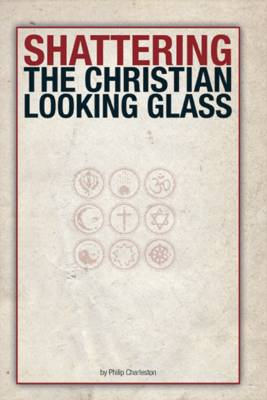 Shattering the Christian Looking Glass (Paperback)