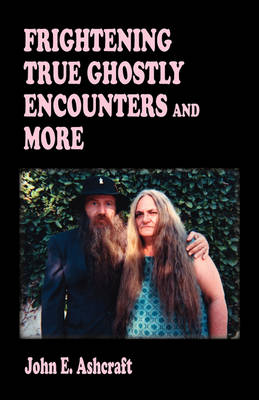 Frightening True Ghostly Encounters and More (Paperback)
