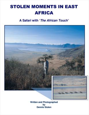 Stolen Moments in East Africa: A Safari with the African Touch (Paperback)