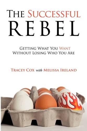 The Successful Rebel: Getting What You Want without Losing Who You are (Paperback)