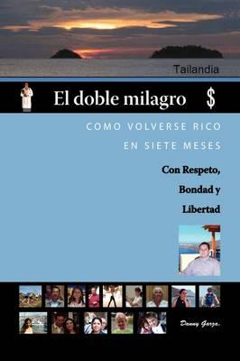 El Doble Milagro: Como Volverse Rico En Siete Meses (Paperback)