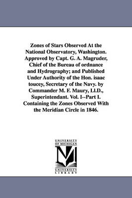 Zones of Stars Observed at the National Observatory, Washington. Approved by Capt. G. A. Magruder, Chief of the Bureau of Ordnance and Hydrography; An (Paperback)