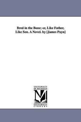 Bred in the Bone; Or, Like Father, Like Son. a Novel. by [James Payn] (Paperback)