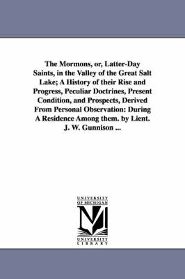 The Mormons, Or, Latter-Day Saints, in the Valley of the Great Salt Lake; A History of Their Rise and Progress, Peculiar Doctrines, Present Condition, (Paperback)