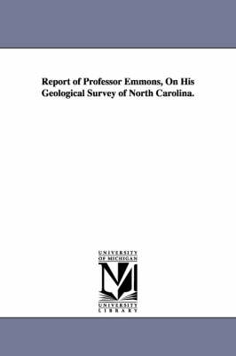 Report of Professor Emmons, on His Geological Survey of North Carolina. (Paperback)