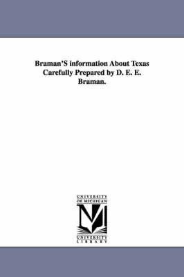 Braman's Information about Texas Carefully Prepared by D. E. E. Braman. (Paperback)