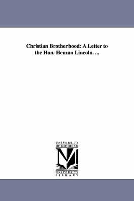 Christian Brotherhood: A Letter to the Hon. Heman Lincoln. ... (Paperback)