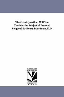 The Great Question: Will You Consider the Subject of Personal Religion? by Henry Boardman, D.D. (Paperback)