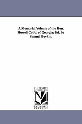 A Memorial Volume of the Hon. Howell Cobb, of Georgia; Ed. by Samuel Boykin. (Paperback)