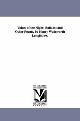 Voices of the Night; Ballads; And Other Poems, by Henry Wadsworth Longfellow. (Paperback)