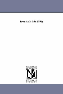 Iowa as It Is in 1856; (Paperback)